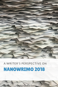 A Writer's Perspective on NaNoWriMo 2018 | How does a writer do during NaNoWriMo? If you want to do it, but aren't sure if you want to jump in without knowing what's coming, read on. #writing #NaNoWriMo
